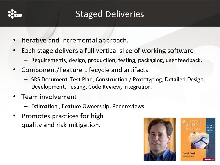 Staged Deliveries • Iterative and Incremental approach. • Each stage delivers a full vertical