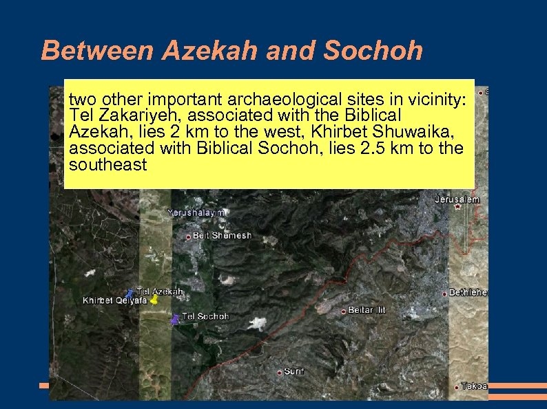 Between Azekah and Sochoh two other important archaeological sites in vicinity: Tel Zakariyeh, associated
