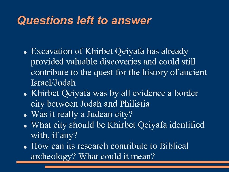 Questions left to answer Excavation of Khirbet Qeiyafa has already provided valuable discoveries and