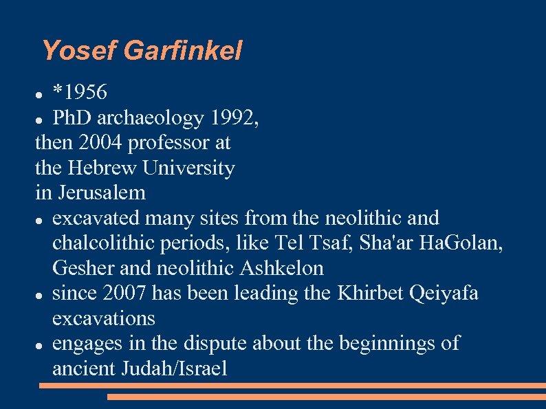 Yosef Garfinkel *1956 Ph. D archaeology 1992, then 2004 professor at the Hebrew University