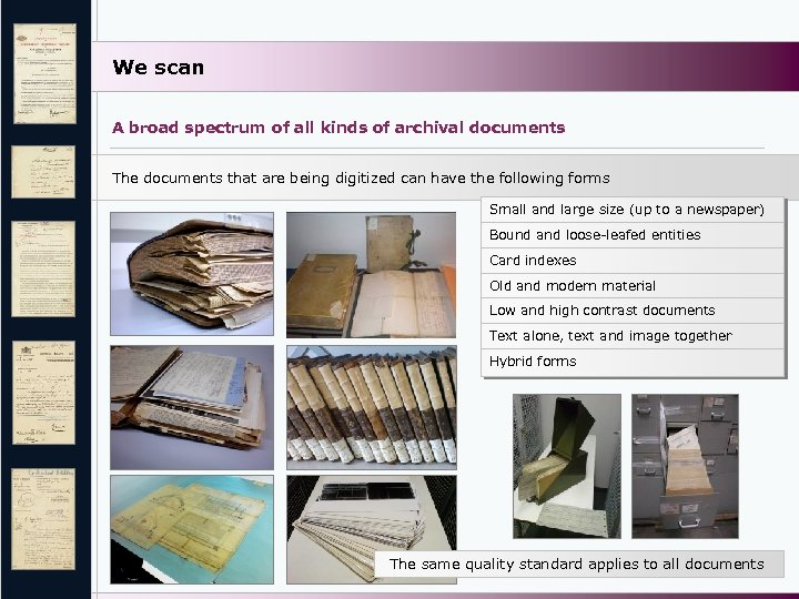 We scan A broad spectrum of all kinds of archival documents The documents that