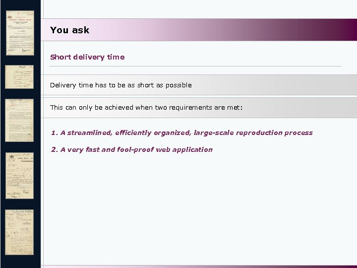 You ask Short delivery time Delivery time has to be as short as possible