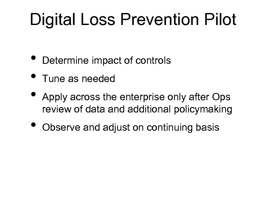 Digital Loss Prevention Pilot • • Determine impact of controls Tune as needed Apply