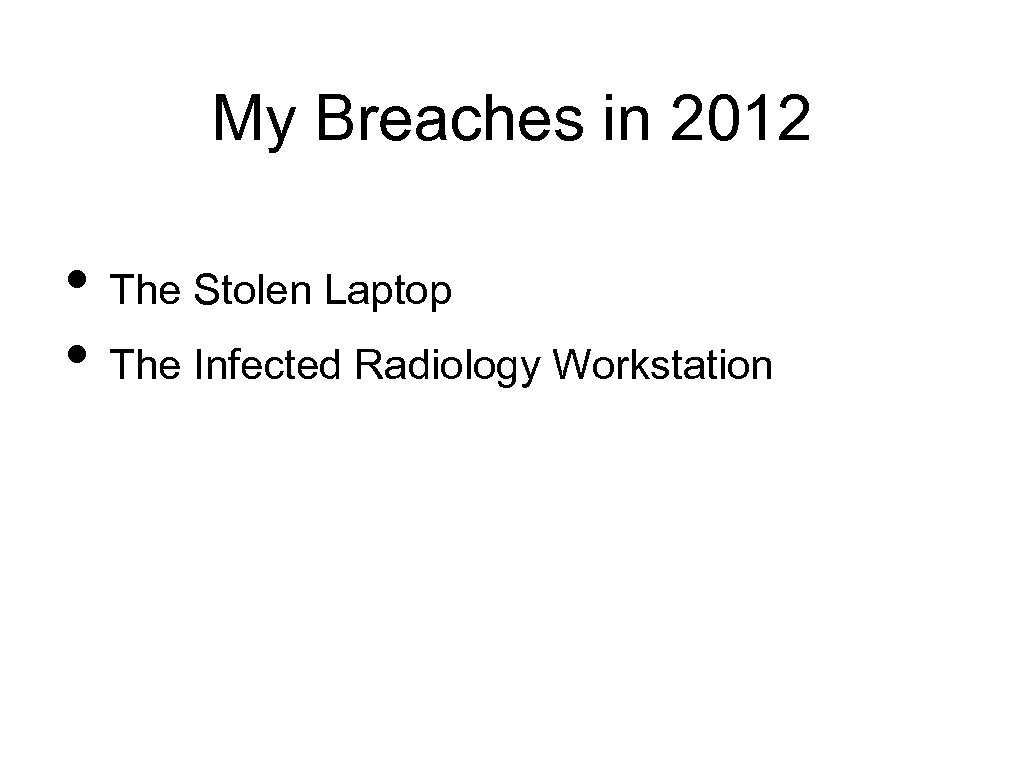 My Breaches in 2012 • The Stolen Laptop • The Infected Radiology Workstation