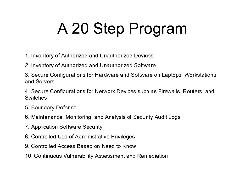 A 20 Step Program 1. Inventory of Authorized and Unauthorized Devices 2. Inventory of
