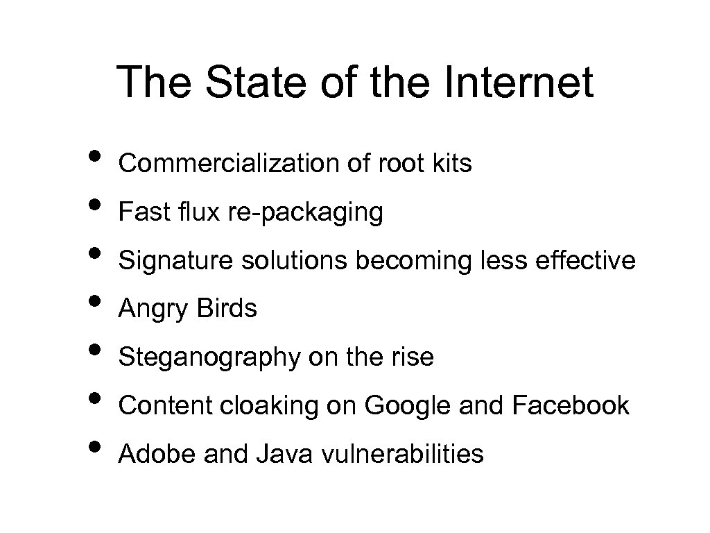 The State of the Internet • • Commercialization of root kits Fast flux re-packaging