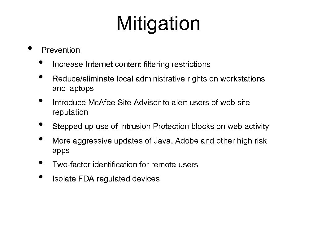 Mitigation • Prevention • • Increase Internet content filtering restrictions Reduce/eliminate local administrative rights