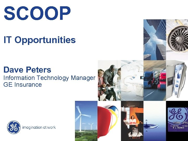 SCOOP IT Opportunities Dave Peters Information Technology Manager GE Insurance 20050291 -1 / World-Class