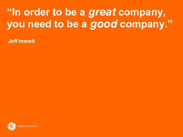 """In order to be a great company, you need to be a good company."