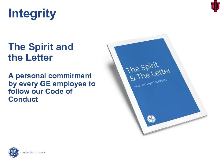 Integrity The Spirit and the Letter A personal commitment by every GE employee to