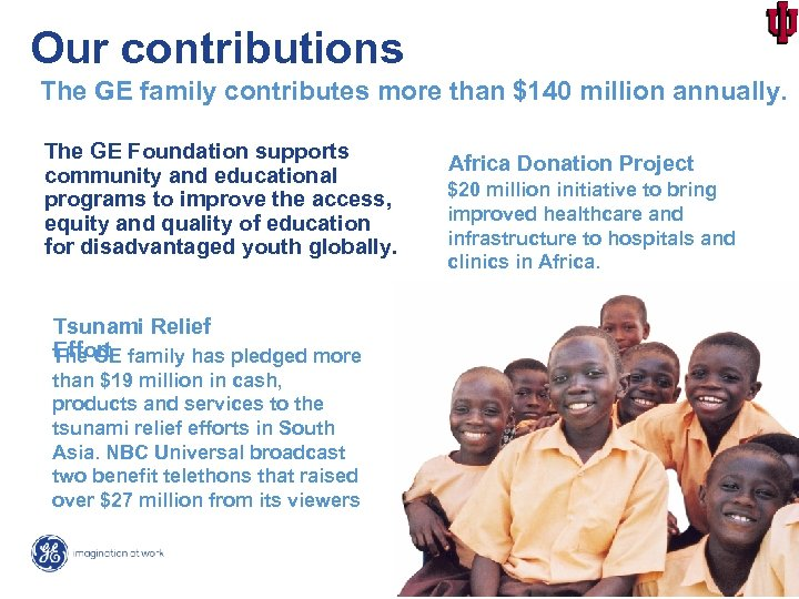 Our contributions The GE family contributes more than $140 million annually. The GE Foundation