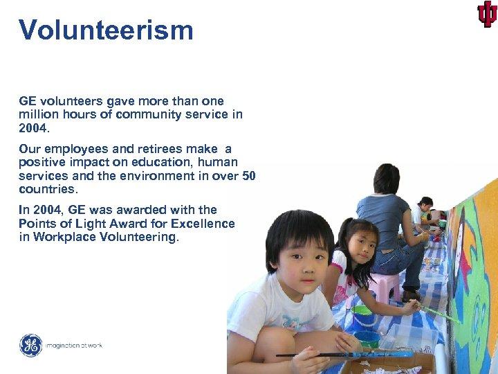 Volunteerism GE volunteers gave more than one million hours of community service in 2004.