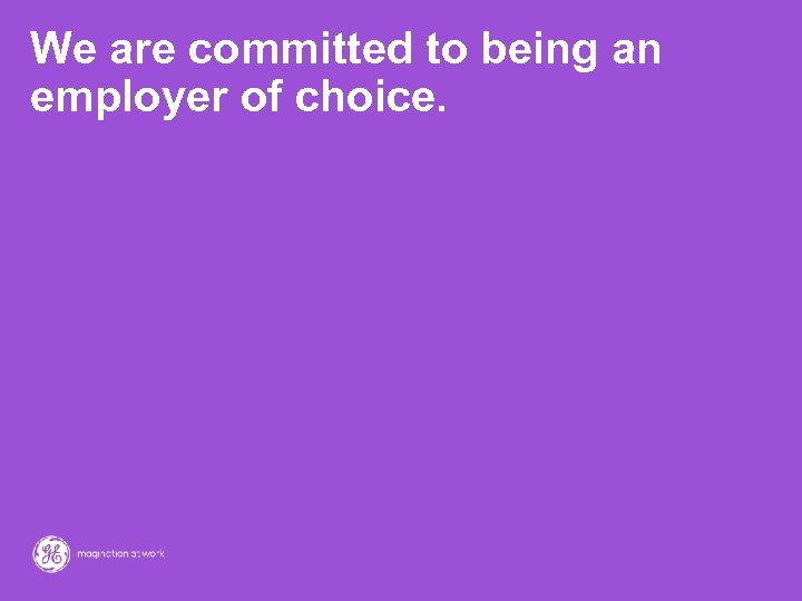 We are committed to being an employer of choice.