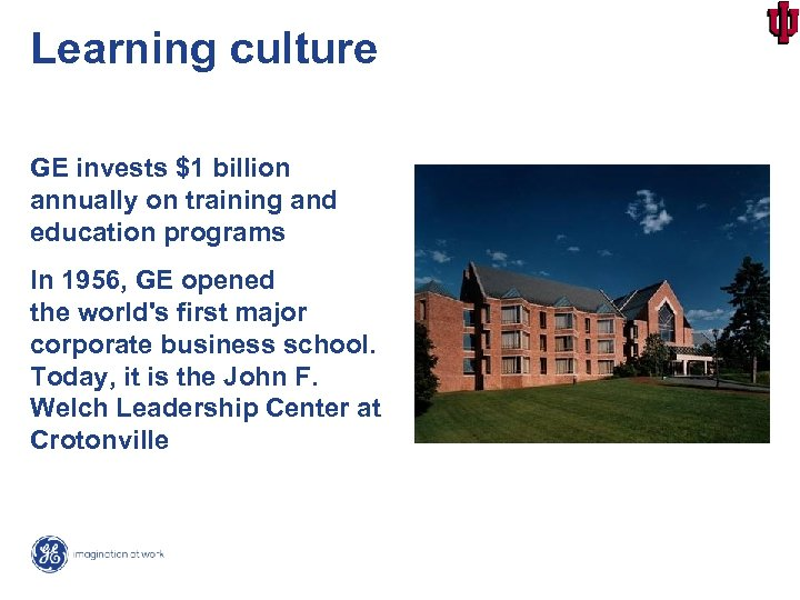 Learning culture GE invests $1 billion annually on training and education programs In 1956,