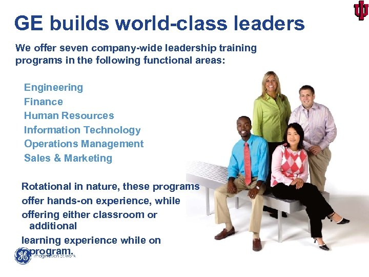 GE builds world-class leaders We offer seven company-wide leadership training programs in the following
