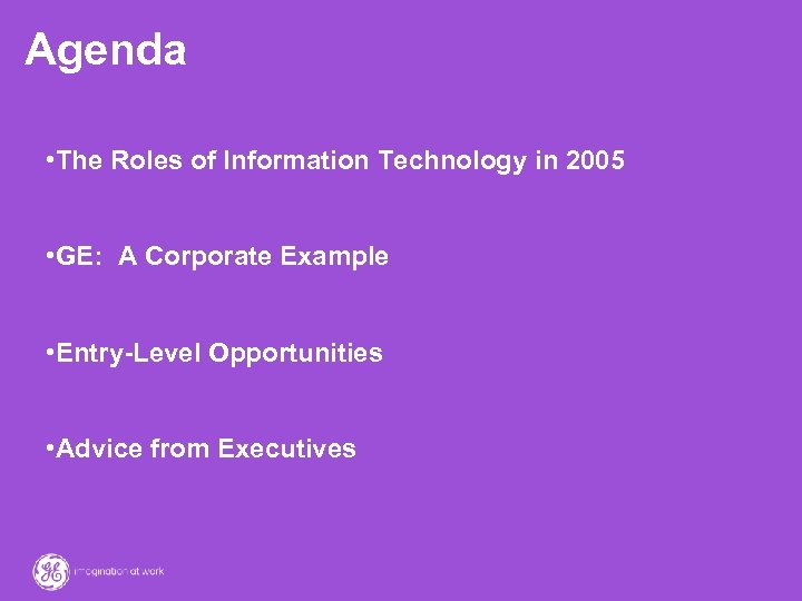 Agenda • The Roles of Information Technology in 2005 • GE: A Corporate Example