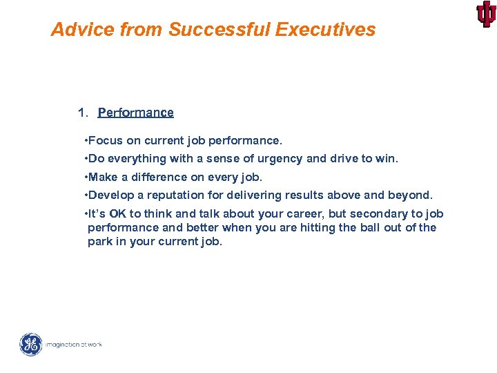 Advice from Successful Executives 1. Performance • Focus on current job performance. • Do