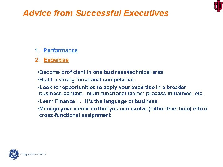 Advice from Successful Executives 1. Performance 2. Expertise • Become proficient in one business/technical