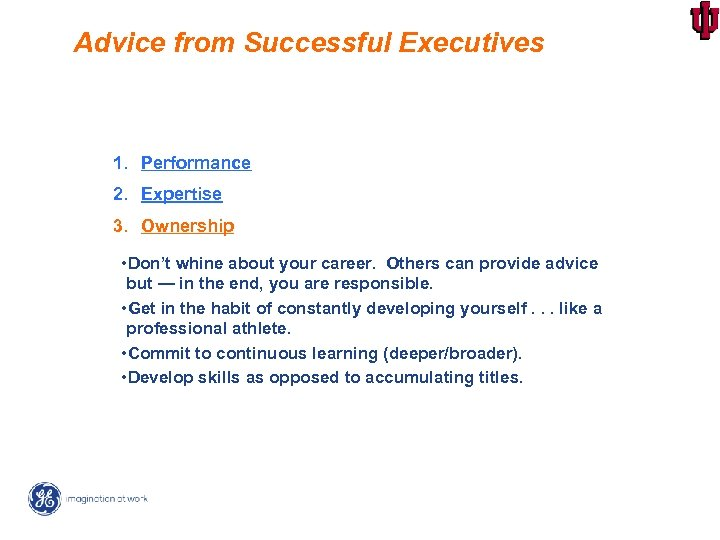 Advice from Successful Executives 1. Performance 2. Expertise 3. Ownership • Don't whine about