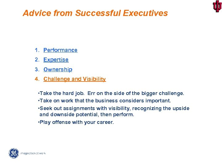 Advice from Successful Executives 1. Performance 2. Expertise 3. Ownership 4. Challenge and Visibility