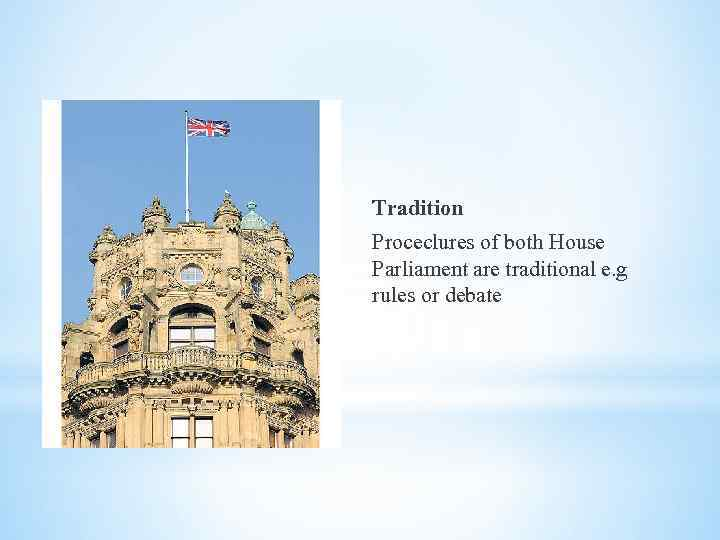 Tradition Proceclures of both House Parliament are traditional e. g rules or debate