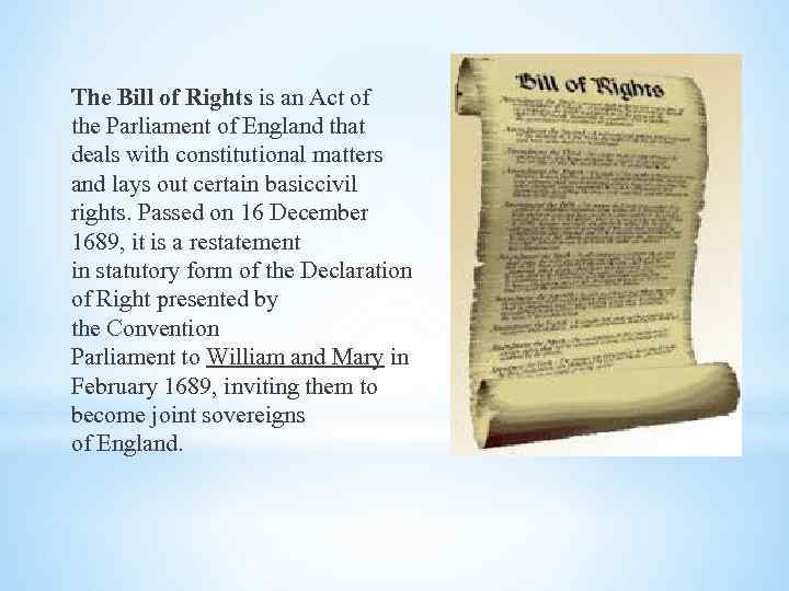 The Bill of Rights is an Act of the Parliament of England that deals
