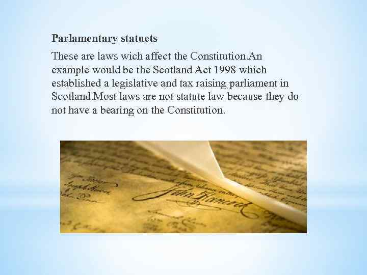 Parlamentary statuets These are laws wich affect the Constitution. An example would be the