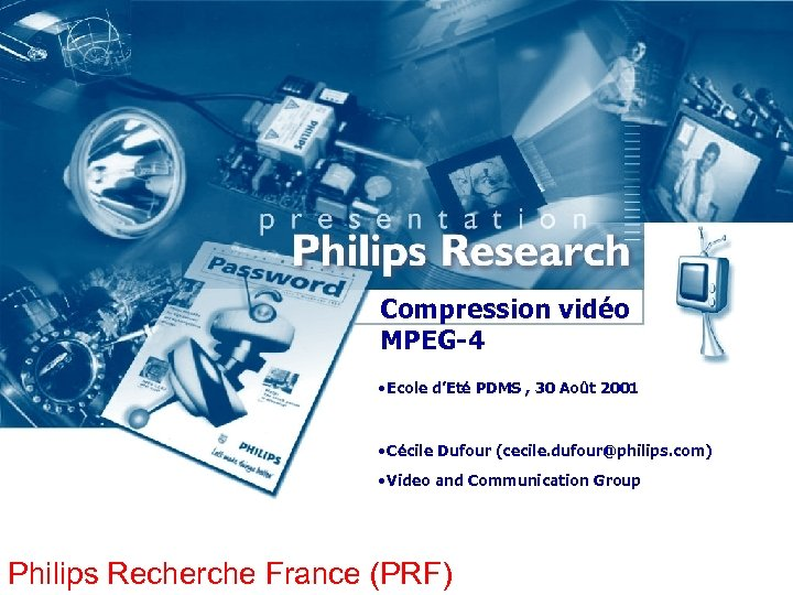Compression vidéo MPEG-4 • Ecole d'Eté PDMS , 30 Août 2001 • Cécile Dufour