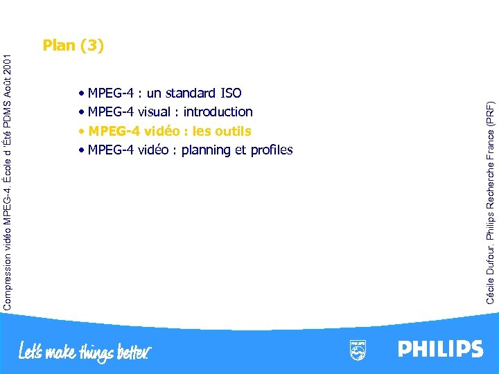 • MPEG-4 : un standard ISO • MPEG-4 visual : introduction • MPEG-4