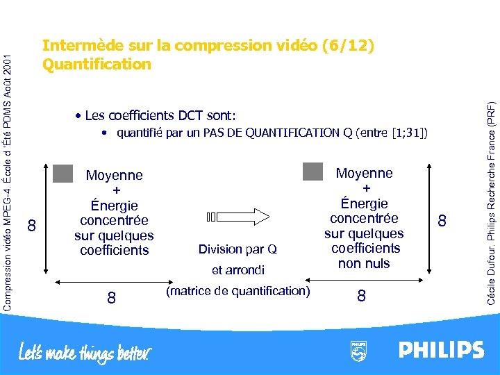 • Les coefficients DCT sont: • quantifié par un PAS DE QUANTIFICATION Q