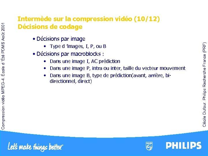 • Type d 'images, I, P, ou B • Décisions par macroblocks :