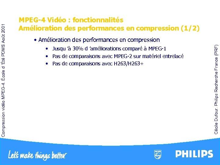 • Jusqu 'à 30% d 'améliorations comparé à MPEG-1 • Pas de comparaisons