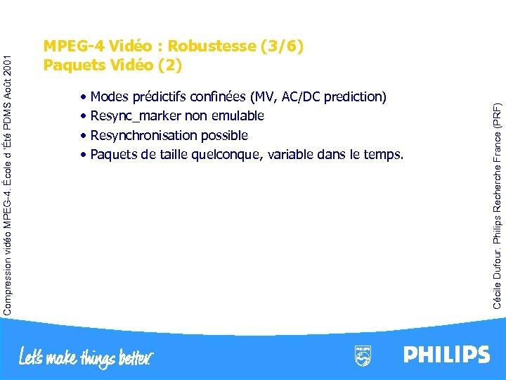 • Modes prédictifs confinées (MV, AC/DC prediction) • Resync_marker non emulable • Resynchronisation