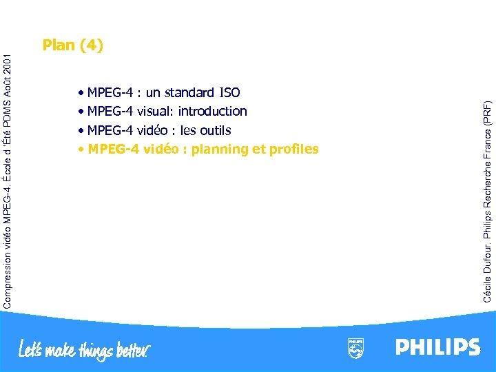 • MPEG-4 : un standard ISO • MPEG-4 visual: introduction • MPEG-4 vidéo