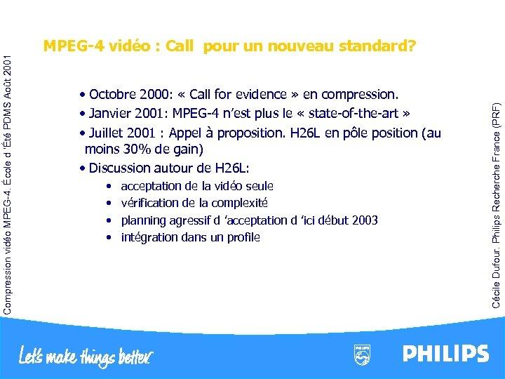 • • acceptation de la vidéo seule vérification de la complexité planning agressif