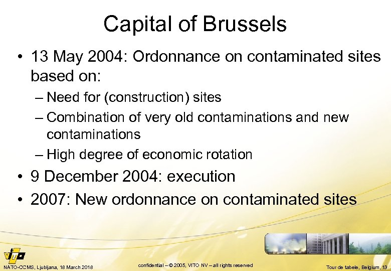 Capital of Brussels • 13 May 2004: Ordonnance on contaminated sites based on: –