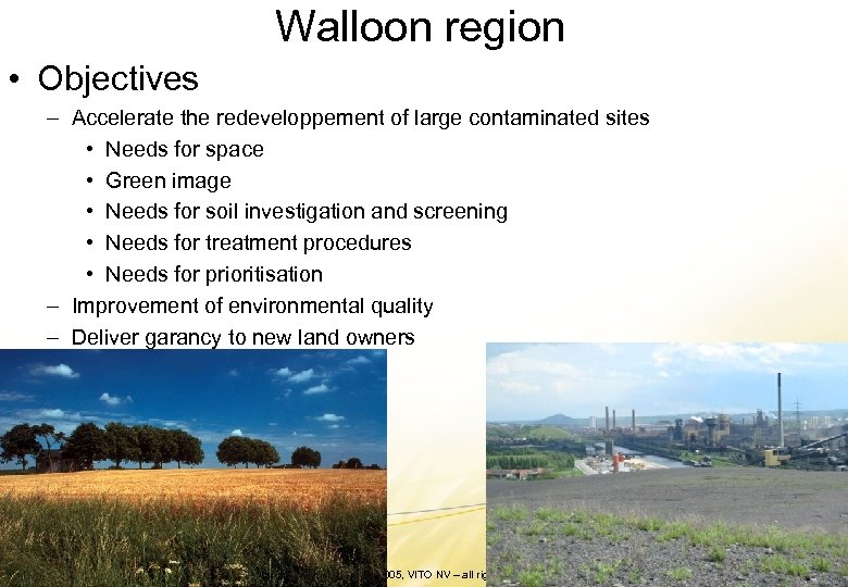 Walloon region • Objectives – Accelerate the redeveloppement of large contaminated sites • Needs