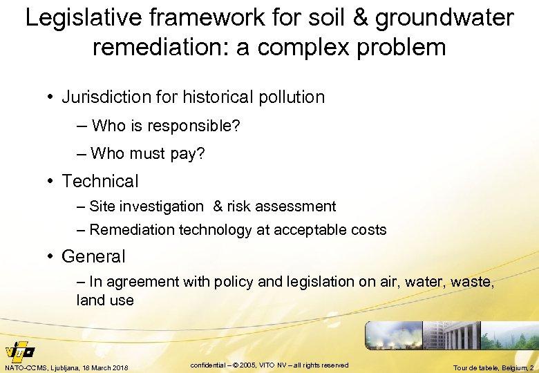 Legislative framework for soil & groundwater remediation: a complex problem • Jurisdiction for historical