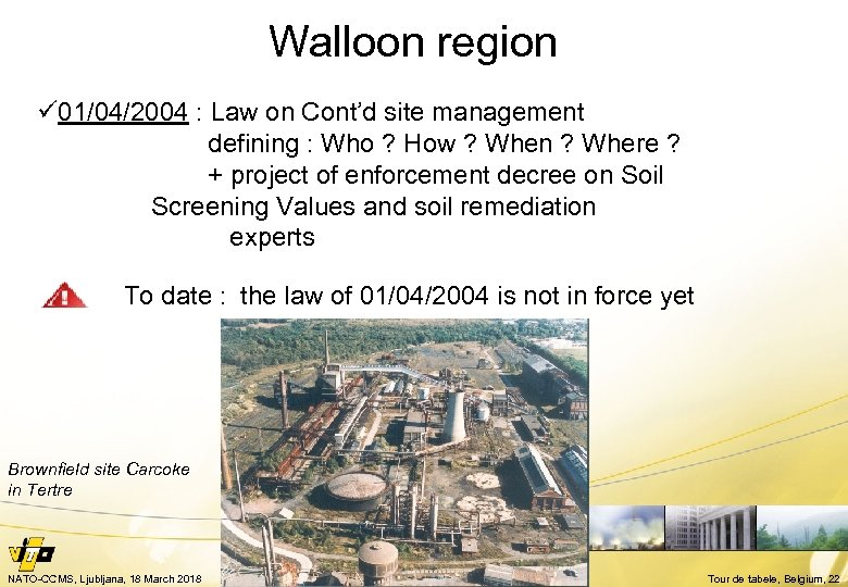 Walloon region ü 01/04/2004 : Law on Cont'd site management defining : Who ?