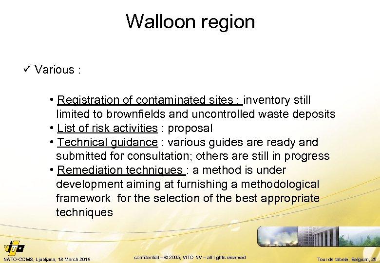 Walloon region ü Various : • Registration of contaminated sites : inventory still limited