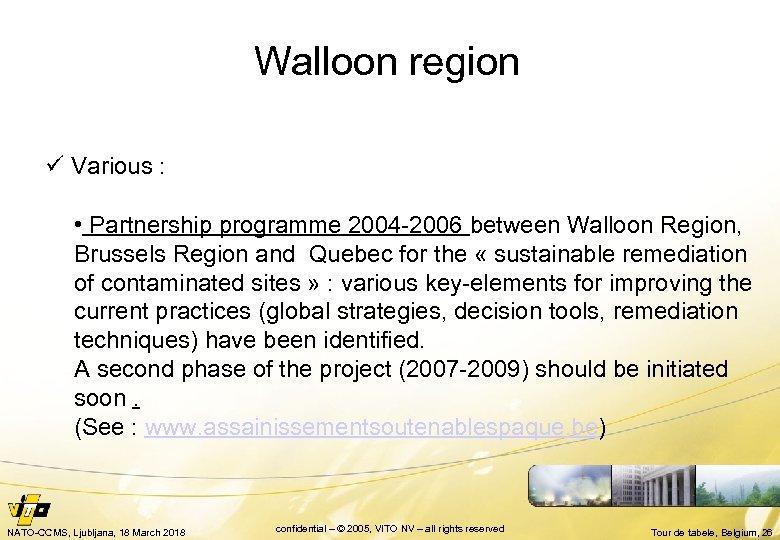 Walloon region ü Various : • Partnership programme 2004 -2006 between Walloon Region, Brussels