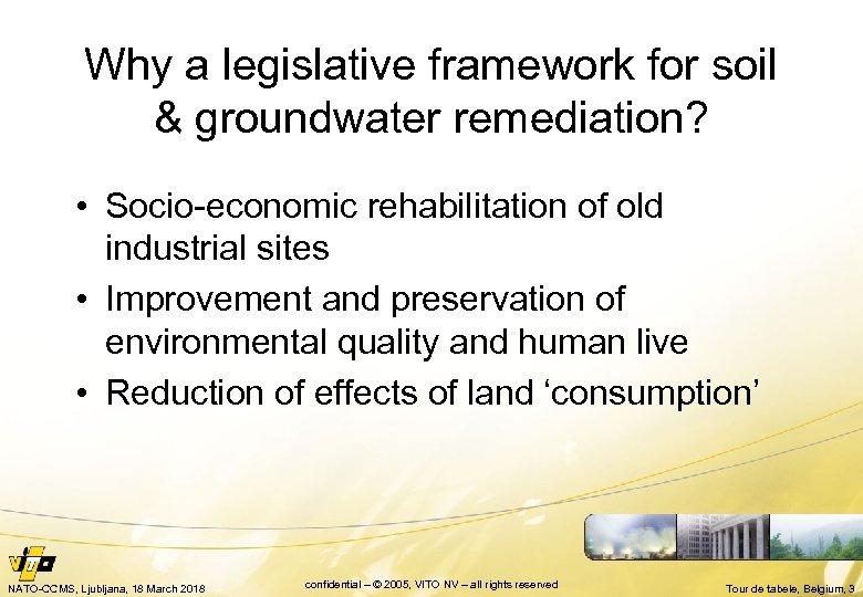 Why a legislative framework for soil & groundwater remediation? • Socio-economic rehabilitation of old