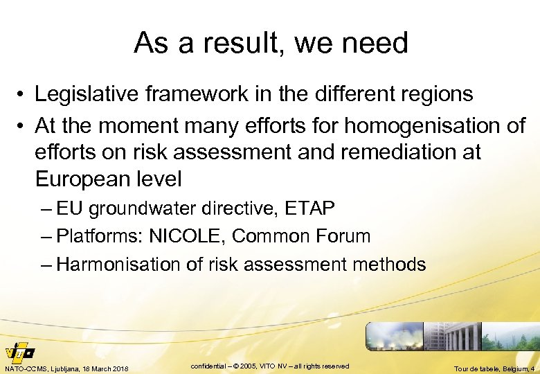 As a result, we need • Legislative framework in the different regions • At
