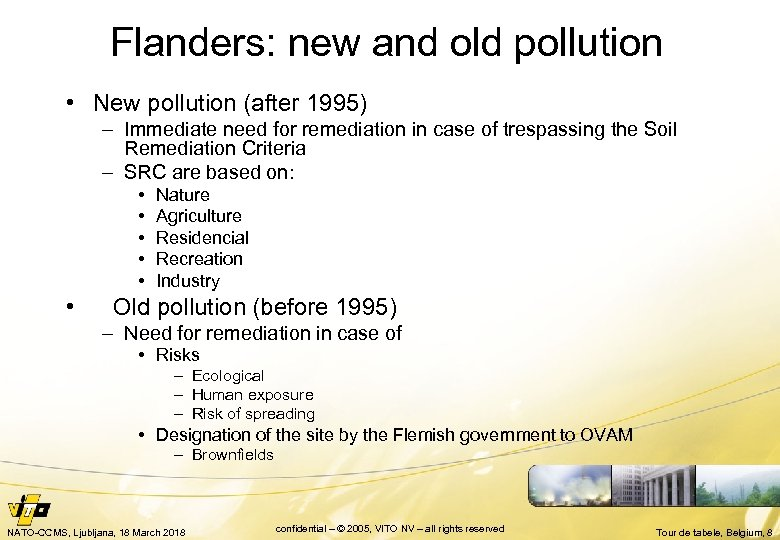 Flanders: new and old pollution • New pollution (after 1995) – Immediate need for