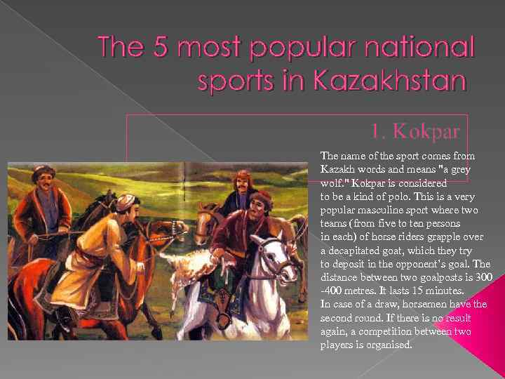 The 5 most popular national sports in Kazakhstan 1. Kokpar The name of the