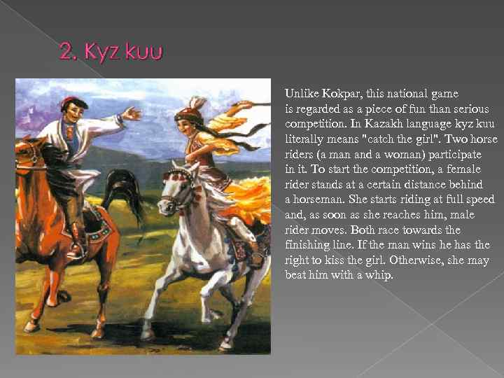 2. Kyz kuu я Unlike Kokpar, this national game is regarded as a piece