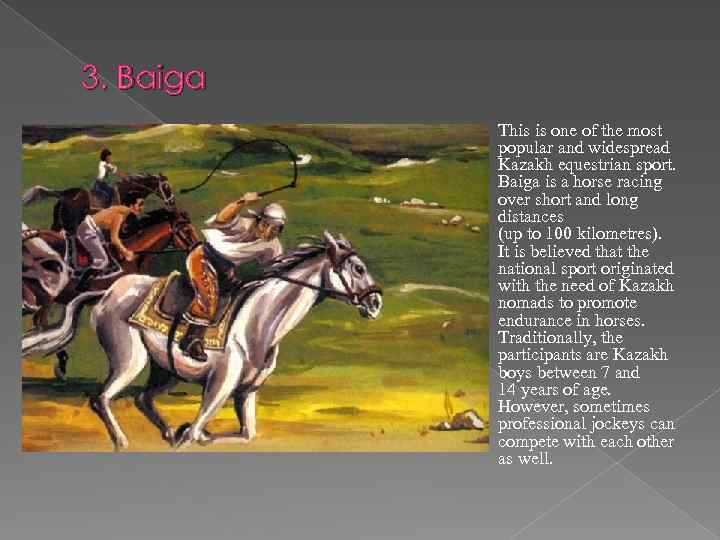 3. Baiga This is one of the most popular and widespread Kazakh equestrian sport.
