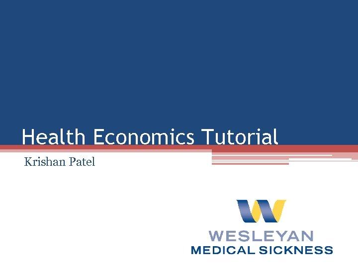 Health Economics Tutorial Krishan Patel