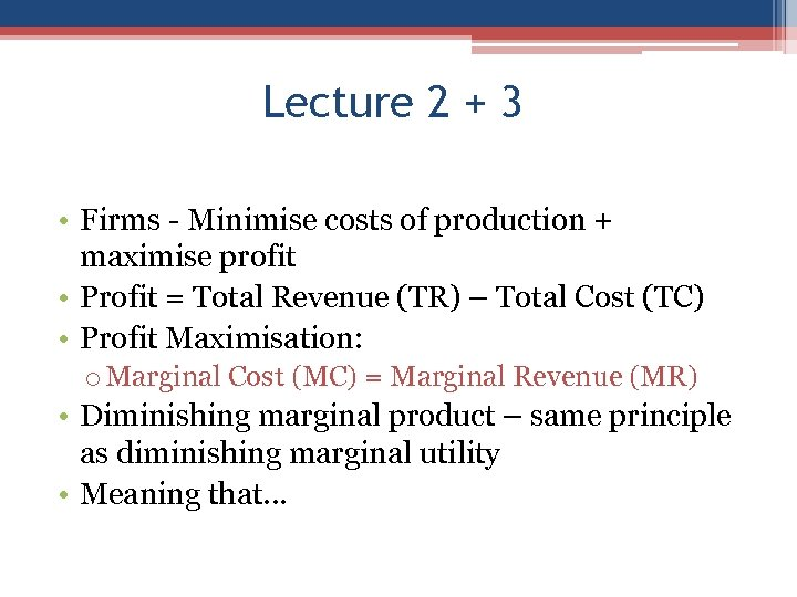 Lecture 2 + 3 • Firms - Minimise costs of production + maximise profit