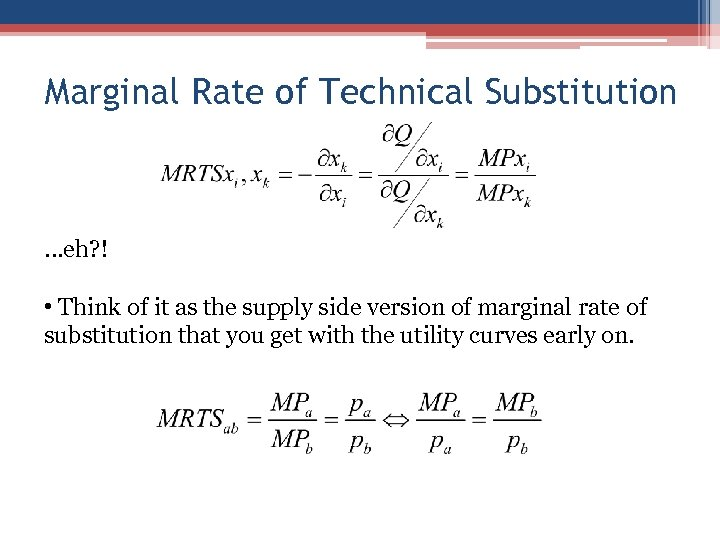 Marginal Rate of Technical Substitution . . . eh? ! • Think of it